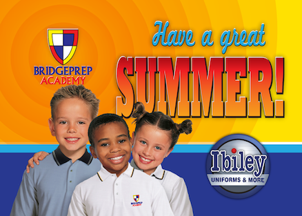Have a great summer! Bridge Prep Academy. Ibiley Uniforms and More